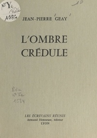 Jean-Pierre Geay - L'ombre crédule.