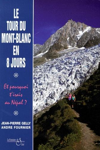 Jean-Pierre Gelly et André Fournier - Le tour du Mont-Blanc en 8 jours - Et pourquoi t'irais au Népal ?.
