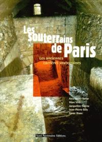 Jean-Pierre Gély et Marc Viré - Les souterrains de Paris. - Les anciennes carrières souterraines.