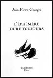 Jean-Pierre Georges - L'éphémère dure toujours.
