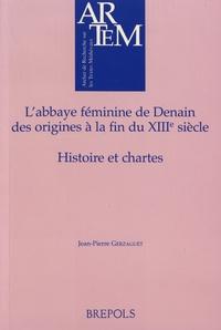 Jean-Pierre Gerzaguet - L'abbaye féminine de Denain, des origines à la fin du XIIIe siècle - Histoire et chartes.