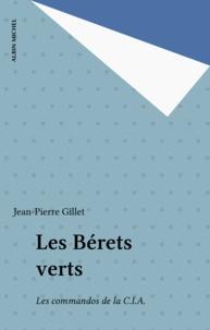 Jean-Pierre Gillet - Les Bérets verts - Les commandos de la C.I.A..