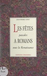 Jean-Pierre Ginet et Diodore Rahoult - Les fêtes pascales à Romans sous la Renaissance.