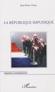 Jean-Pierre Giran - La république impudique.