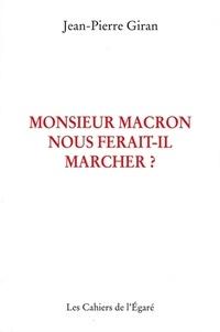 Jean-Pierre Giran - Monsieur Macron nous ferait-il marcher ?.
