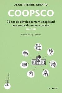 Jean-Pierre Girard - COOPSCO - 75 ans de développement coopératif au service du milieu scolaire - 1944-2019.