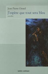 Jean-Pierre Girard - J'espère que tout sera bleu.