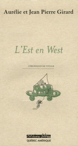 Jean-Pierre Girard et Aurélie Girard - L'Est en West - Chroniques de voyage.