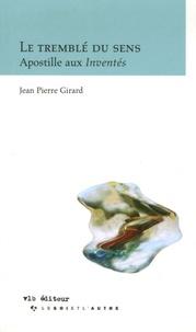 Jean-Pierre Girard - Le tremblé du sens - Apostille aux Inventés.