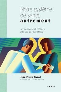 Jean-Pierre Girard - NOTRE SYSTÈME DE SANTÉ AUTREMENT.