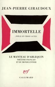 Jean-Pierre Giraudoux - Immortelle - Pièce en trois actes.
