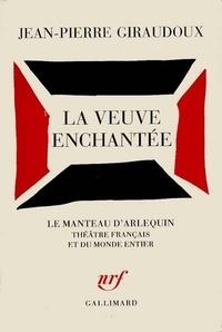 Jean-Pierre Giraudoux - La veuve enchantée - Fantaisie dramatique en un prologue, sept tableaux et six interludes.