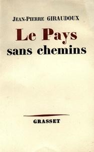 Jean-Pierre Giraudoux - Le pays sans chemins.