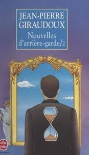 Jean-Pierre Giraudoux - Nouvelles d'arrière-garde (2).