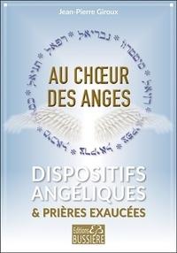 Jean-Pierre Giroux - Au choeur des anges - Dispositifs angéliques & prières exaucées.