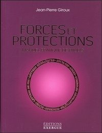 Jean-Pierre Giroux - Forces et protections - Manuel pratique de rituels.