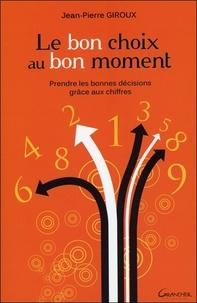 Jean-Pierre Giroux - Le bon choix au bon moment - Prendre les bonnes décisions grâce à la numérologie.