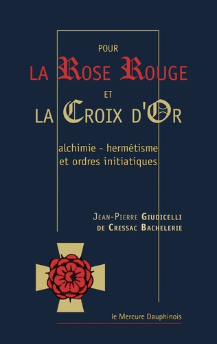 Pour la Rose Rouge et la Croix d'Or. Alchimie-Hermétisme et Ordres Initiatiques  édition revue et augmentée
