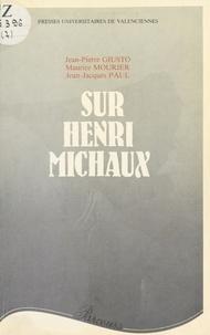 Jean-Pierre Giusto et Maurice Mourier - Sur Henri Michaux.