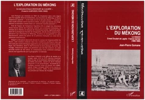 Jean-Pierre Gomane - L'exploration du Mékong - La mission Ernest Doudart de Lagrée-Francis Garnier, 1866-1868.