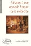 Jean-Pierre Goubert - Initiation à une nouvelle histoire de la médecine.