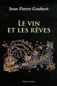 Jean-Pierre Goubert - Le vin et les rêves.