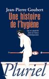 Jean-Pierre Goubert - Une histoire de l'hygiène - Eau et salubrité dans la France contemporaine.