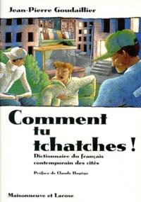 Jean-Pierre Goudaillier - COMMENT TU TCHATCHES ! Dictionnaire du français contemporain des cités.