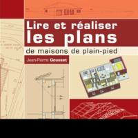 Jean-Pierre Gousset - Lire et réaliser les plans de maisons de plain-pied.