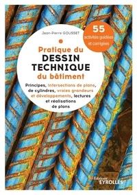 Jean-Pierre Gousset - Pratique du dessin technique du bâtiment - 55 activités guidées & corrigées.
