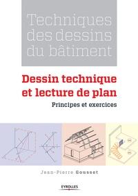 Jean-Pierre Gousset - Techniques des dessins du bâtiment : Dessin technique et lecture de plan - Principes et exercices.