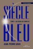 Jean-Pierre Goux - Siècle Bleu Tome 1 : Au coeur du complot.