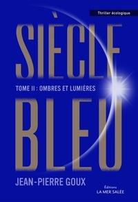 Jean-Pierre Goux - Siècle Bleu Tome 2 : Ombres et lumières.