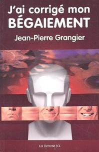 Jean-Pierre Grangier - J'ai corrigé mon bégaiement.