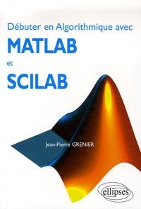 Jean-Pierre Grenier - Débuter en Algorithmique avec Matlab et Scilab.