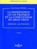Jean-Pierre Gridel - La dissertation, le cas pratique et la consultation en droit privé - Méthodes, illustrations.