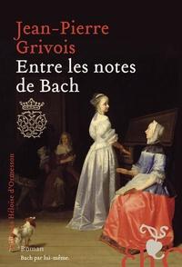 Jean-Pierre Grivois - Entre les notes de Bach.