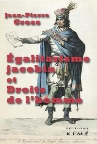 Jean-Pierre Gross - Egalitarisme jacobin et droits de l'homme.
