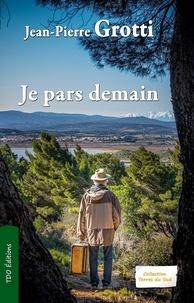 Jean-Pierre Grotti - Je pars demain.