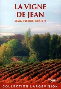 Jean-Pierre Grotti - La vigne de Jean - Tome 1.