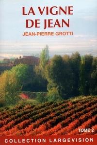 Jean-Pierre Grotti - La vigne de Jean - Tome 2.