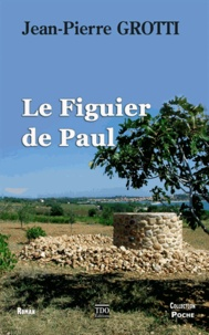 Jean-Pierre Grotti - Le figuier de Paul.