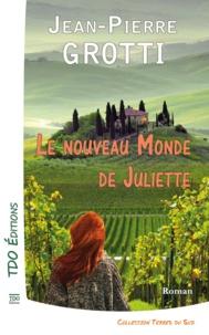 Jean-Pierre Grotti - Le nouveau monde de Juliette.