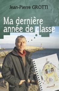 Jean-Pierre Grotti - Ma dernière année de classe.