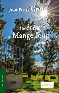 Jean-Pierre Grotti - Un été à Mange-loup.