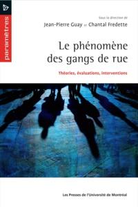 Jean-Pierre Guay et Chantal Fredette - Le phénomène des gangs de rue - Théories, évaluations, interventions.