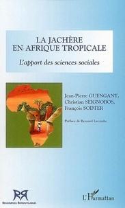 Jean-Pierre Guengant - La jachère en Afrique tropicale - L'apport des sciences sociales.