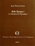 Jean-Pierre Guéno - Belle époque ? - Le chaudron de l'apocalypse.