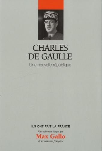 Jean-Pierre Guéno - Charles de Gaulle - Une nouvelle république.