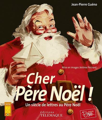 Jean-Pierre Guéno - Cher Père-Noël ! - Un siècle de lettres au Père-Noël.